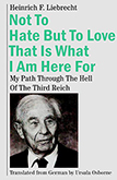 Not to Hate But to Love That Is What I Am Here For; by Heinrich F. Liebrecht